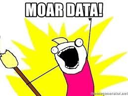 moar data!